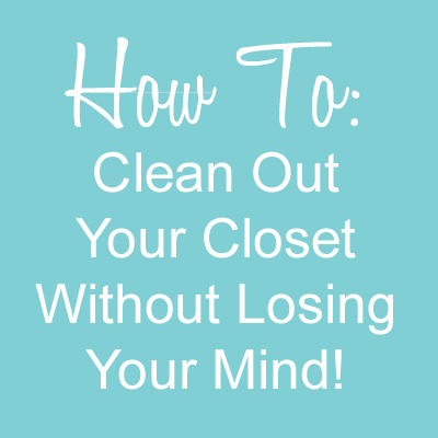 How To Clean Out Your Closet Without Losing Your Mind